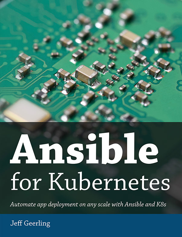Ansible for Kubernetes - a book by Jeff Geerling